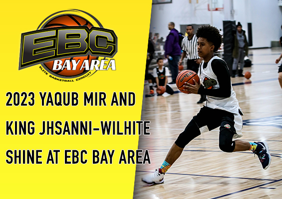 2023 Yaqub Mir and King Jhsanni-Wilhite Shine at EBC Bay Area